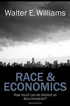 Race and Economics: How Much Can Be Blamed on Discrimination? (Hoover Institution Press Publication) by [Williams, Walter E.]
