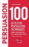 img - for 100 Effective Persuasion Techniques: Improve Your Negotiation Skills and Influence Others: All powerful tools in one book (100 Steps Series) (Volume 1) book / textbook / text book