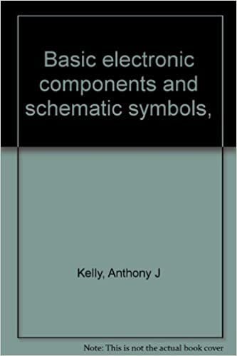 Basic Electronic Components And Schematic Symbols Anthony J Kelly