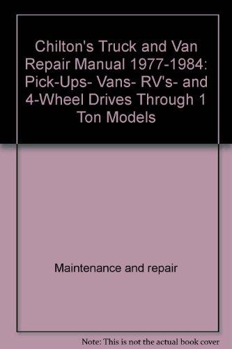 Chilton's Truck and Van Repair Manual 1977-1984: Pick-Ups, Vans, RV's, and 4-Wheel Drives Through 1 Ton Models (Chilton's Truck & Van Service - Pick 1978