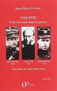1914-1918, Trois écrivains dans la guerre par Jean-Pierre Prévost (III)