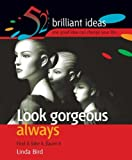 img - for Look Gorgeous Always: 52 brilliant ideas to find it, fake it and flaunt it by Bird, Linda (2006) Paperback book / textbook / text book