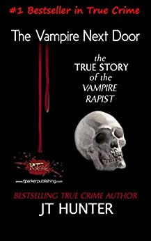 The Vampire Next Door: True Story of the Vampire Rapist and Serial Killer (Florida Forensic Files Book 1) (English Edition) de [Hunter, JT]