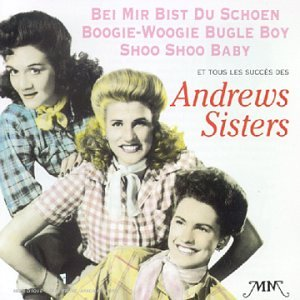 Beir mir bist du schoen ; Boogie-woogie bugle boy ; Shoo Shoo baby : et tous les succès des Andrews Sisters