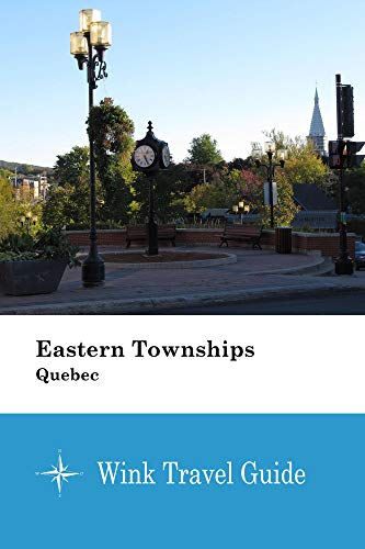 Eastern Townships (Quebec) - Wink Travel Guide