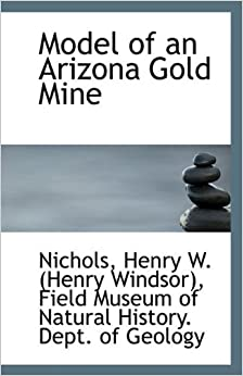 Model of an Arizona Gold Mine by Nichols Henry W. (Henry Windsor) (2009-07-11)