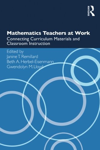 Mathematics Teachers at Work: Connecting Curriculum Materials and Classroom Instruction (Studies in Mathematical Thinkin