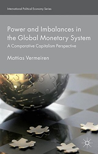 Power and Imbalances in the Global Monetary System: A Comparative Capitalism Perspective (International Political Economy Series) by Mattias Vermeiren