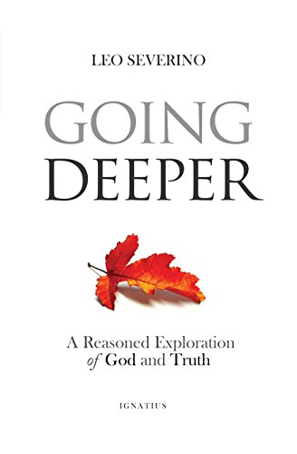 Book cover from Going Deeper: A Reasoned Exploration of God and Truthby Leo Severino