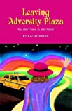 Leaving Adversity Plaza, Kathy Baker, 1413422950