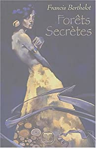 Forêts secrètes par Francis Berthelot