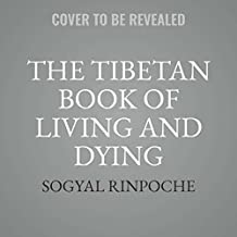The Tibetan Book of Living and Dying, 25th Anniversary Edition (The Spiritual Classic & International Bestseller)
