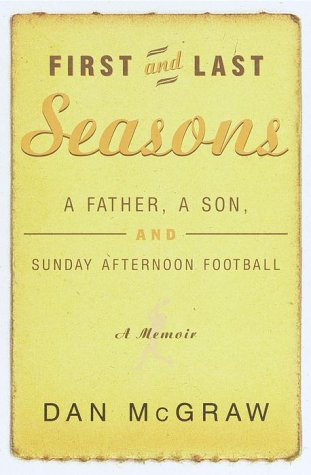 Download First and Last Seasons: A Father, A Son, and Sunday Afternoon Football pdf