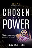 Chosen For Power: Hexe Volume One