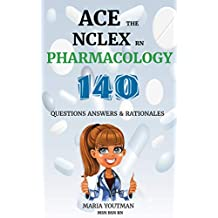 ACE THE NCLEX RN PHARMACOLOGY: 140 Nursing Practice Questions & Rationales to easily Pass the nclex PHARMACOLOGY, nclex rn Pharmacology guide