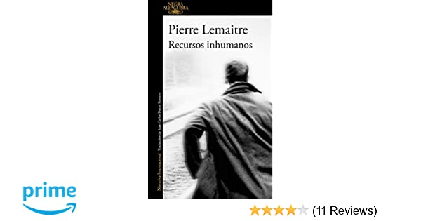 Recursos inhumanos / Inhuman Resources (Spanish Edition): Pierre Lemaitre: 9788420417837: Amazon.com: Books
