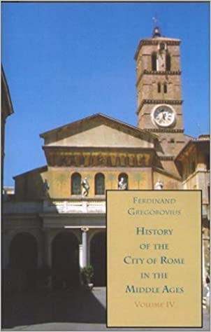 History of the City of Rome in the Middle Ages, Vol. 4,