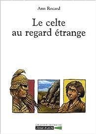 Le Celte au regard étrange par Ann Rocard