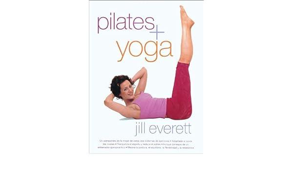 PILATES + YOGA (ILUSTRADOS VERGARA): Amazon.es: Jill Everett ...