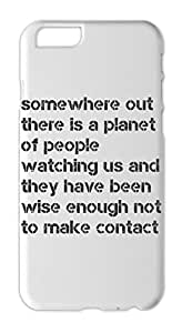 somewhere out there is a planet of people watching us and Iphone 6 plus case
