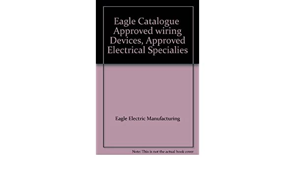 eagle catalogue approved wiring devices approved electrical rh amazon com Wiring Device for Guitar Bryant Wiring Devices