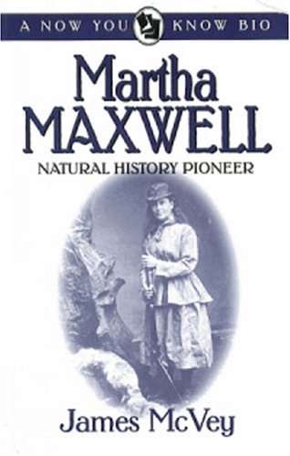 Martha Maxwell, Natural History Pioneer (Now You Know Bios)