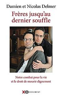 Frères jusqu'au dernier souffle : notre combat pour la vie et le droit de mourir dignement, Delmer, Damien