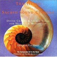 Travelling the Sacred Sound Current: Divine Chants & Sacred Tones for Healing & Meditation