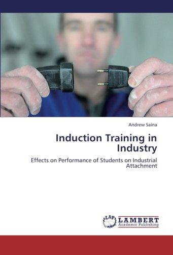 Induction Training in Industry: Effects on Performance of Students on Industrial Attachment pdf epub