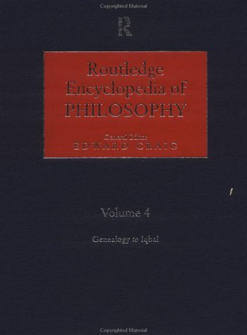 Routledge Encyclopedia of Philosophy, Vol. 4: Genealogy - Iqbal