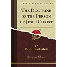 The Doctrine of the Person of Jesus Christ (Classic Reprint)