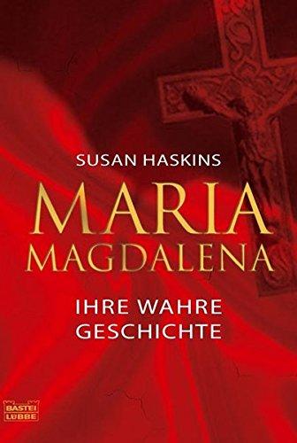 Maria Magdalena - ihre wahre Geschichte (Sachbuch. Bastei Lübbe Taschenbücher)