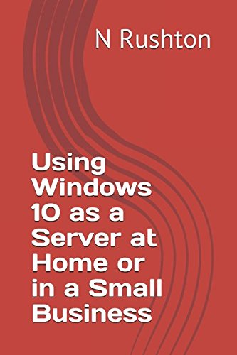 Using Windows 10 as a Server at Home or in a Small Business