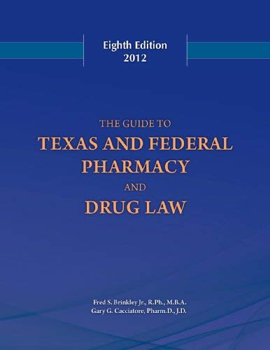 Guide to Texas and Federal Pharmacy and Drug Law 8th Edition 2012 (Texas And Federal Pharmacy And Drug Law)