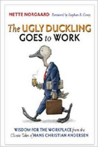 The Ugly Duckling Goes To Work  Wisdom For The Workplace From The Classic Tales Of Hans Christian Andersen