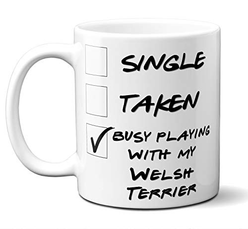 Funny Welsh Terrier Mug. Single, Taken, Too Busy Playing With, Coffee, Tea Mug, Cup. Perfect Dog Owner, Lover Gift, Christmas, Birthday, Father's Day, Mother's Day, Hannukah. 11 ounces.