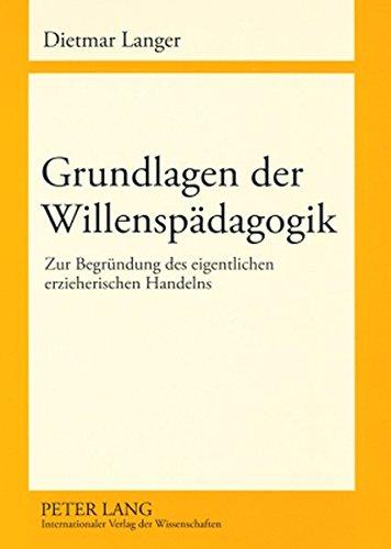 Grundlagen der Willenspdagogik: Zur Begrndung des eigentlichen erzieherischen Handelns (German Edition)