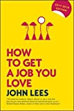 How to Get a Job You Love 2017-2018 Edition (UK Professional Business Management / Business)