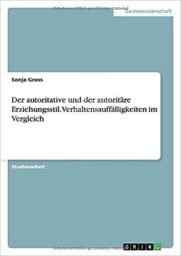 Der autoritative und der autoritäre Erziehungsstil. Verhaltensauffälligkeiten im Vergleich