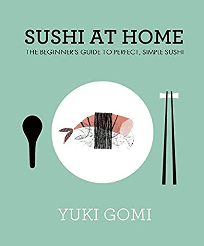 Sushi at Home: The Beginner's Guide to Perfect, Simple