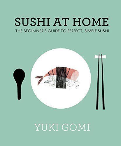 Sushi at Home: The Beginner's Guide to Perfect, Simple Sushi by Yuki Gomi