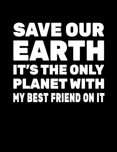 Download Save Our Earth It's The Only Planet With My Best Friend On It: Earth Day Doodle Sketch Book pdf epub