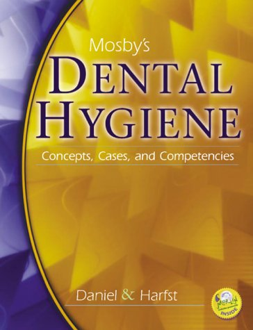 Mosby's Dental Hygiene: Concepts, Cases and Competencies