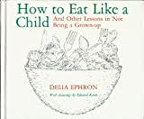 How to Eat Like a Child, Delia Ephron, 0670383317