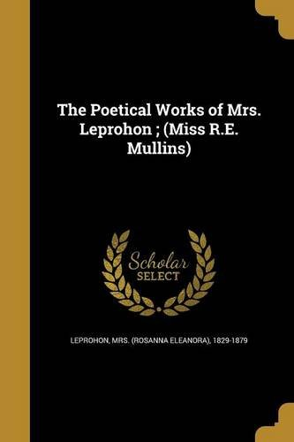 Read Online The Poetical Works of Mrs. Leprohon; (Miss R.E. Mullins) pdf epub