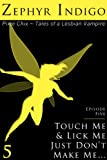 zephyr indigo - Touch Me and Lick Me, Just Don't Make Me… - Tales of a Lesbian Vampire (The Pixie Chix Book 5)