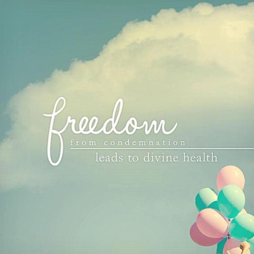 Freedom from Condemnation Leads to Divine Health