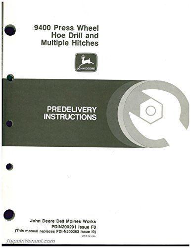 PDIN200291-F0 Used John Deere 9400 Press Wheel Hoe Drill and Multiple Hitches PREDELIVERY INSTRUCTIONS MANUAL ()