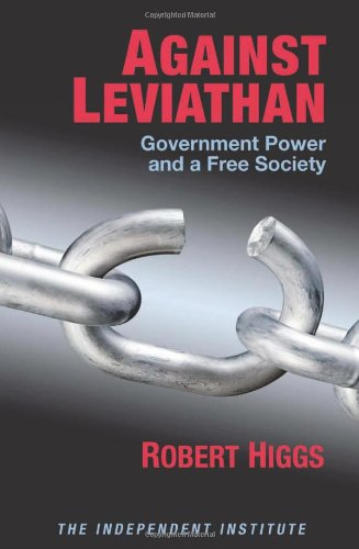 Against Leviathan: Government Power and a Free Society (Independent Studies in Political Economy)