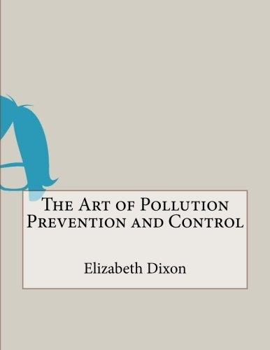Read Online The Art of Pollution Prevention and Control PDF